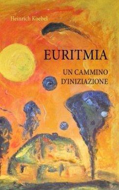 EURITMIA UN CAMMINO D'INIZIAZIONE - Koebel, Heinrich