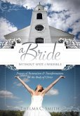 A Bride Without Spot or Wrinkle: Prayers of Restoration & Transformation for the Body of Christ