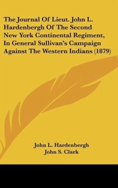 The Journal Of Lieut. John L. Hardenbergh Of The Second New York Continental Regiment, In General Sullivan's Campaign Against The Western Indians (1879)