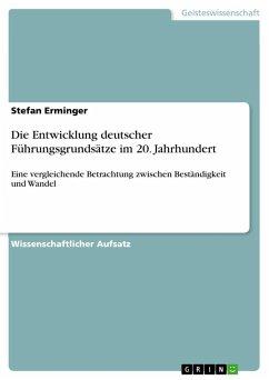 Die Entwicklung deutscher Führungsgrundsätze im 20. Jahrhundert - Erminger, Stefan