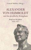 Alexander von Humboldt und das Preußische Königshaus. Briefe aus den Jahren 1835-1857