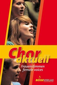 Chor aktuell, Frauenstimmen, überwiegend mit Klavierbegleitung