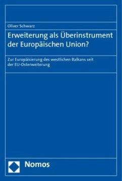 Erweiterung als Überinstrument der Europäischen Union? - Schwarz, Oliver