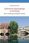 Nürnberg, Venedig des Nordens / Italienische Spaziergänge in Nürnberg Bd.1