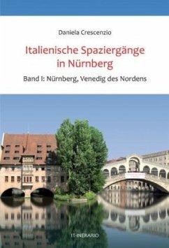 Nürnberg, Venedig des Nordens / Italienische Spaziergänge in Nürnberg Bd.1 - Crescenzio, Daniela
