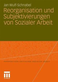 Reorganisation und Subjektivierungen von Sozialer Arbeit - Wulf-Schnabel, Jan