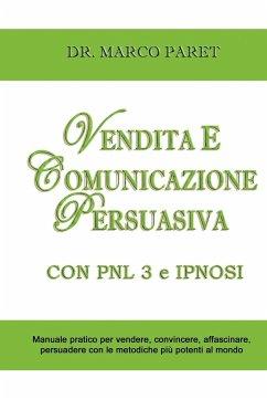 Vendita E Comunicazione Persuasiva Con Pnl 3 E Ipnosi - Corso Per Vendere, Convincere, Affascinare, Sedurre, Persuadere - Programmazione Neurolinguist - Paret, Marco