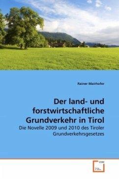 Der land- und forstwirtschaftliche Grundverkehr in Tirol - Mairhofer, Rainer