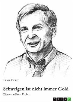 Schweigen ist nicht immer Gold - Probst, Ernst