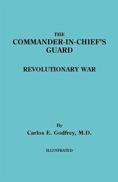The Commander-In-Chief's Guard. Revolutionary War - Godfrey, Carlos E.