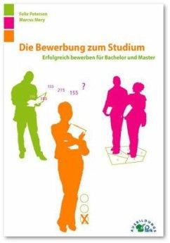 Die Bewerbung zum Studium - Petersen, Felix; Mery, Marcus