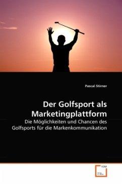 Der Golfsport als Marketingplattform - Stirner, Pascal