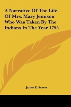 A Narrative Of The Life Of Mrs. Mary Jemison Who Was Taken By The Indians In The Year 1755 - Seaver, James E.