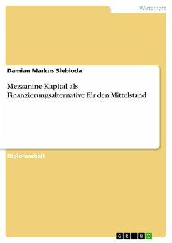 Mezzanine-Kapital als Finanzierungsalternative für den Mittelstand - Slebioda, Damian Markus
