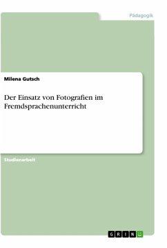 Der Einsatz von Fotografien im Fremdsprachenunterricht - Gutsch, Milena