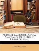 Andreae Laurentii... Opera Anatomica in Quinque Libros Diuisa...