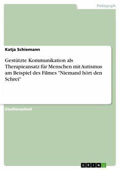 Gestützte Kommunikation als Therapieansatz für Menschen mit Autismus am Beispiel des Filmes