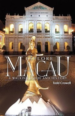Explore Macau: A Walking Guide and History - Crowell, Todd
