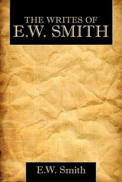 The Writes of E.W. Smith - E. W. Smith, Smith; E. W. Smith