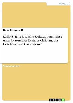 LOHAS - Eine kritische Zielgruppenanalyse unter besonderer Berücksichtigung der Hotellerie und Gastronomie - Rittgerodt, Birte