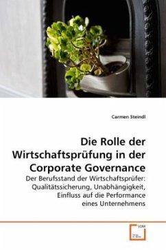 Die Rolle der Wirtschaftsprüfung in der Corporate Governance - Steindl, Carmen