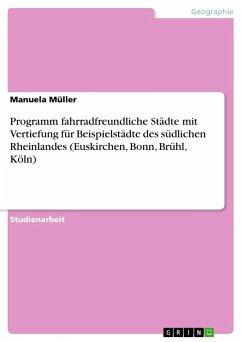 Programm fahrradfreundliche Städte mit Vertiefung für Beispielstädte des südlichen Rheinlandes (Euskirchen, Bonn, Brühl, Köln) - Müller, Manuela