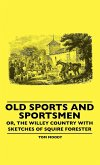 Old Sports And Sportsmen - Or, The Willey Country With Sketches Of Squire Forester