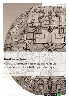 Global Sourcing als Strategie im Rahmen des modernen Beschaffungsmarketings - Kehrenberg, Gerrit