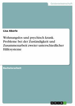 Wohnungslos und psychisch krank. Probleme bei der Zuständigkeit und Zusammenarbeit zweier unterschiedlicher Hilfesysteme - Aberle, Lisa