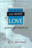 The Black and White of Love: A Collection of Love Poetry, Volume II