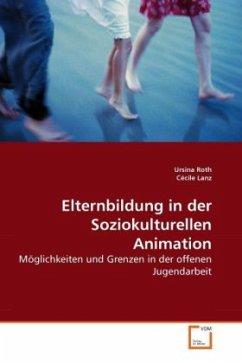 Elternbildung in der Soziokulturellen Animation - Roth, Ursina Lanz, Cécile