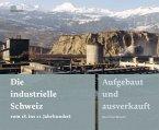 Die industrielle Schweiz - vom 18. ins 21. Jahrhundert