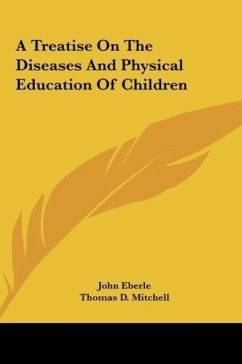 A Treatise On The Diseases And Physical Education Of Children