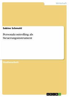 Personalcontrolling als Steuerungsinstrument - Schmohl, Sabine