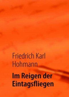 Im Reigen der Eintagsfliegen - Hohmann, Friedrich Karl
