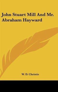 John Stuart Mill And Mr. Abraham Hayward