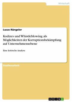 Kodizes und Whistleblowing als Möglichkeiten der Korruptionsbekämpfung auf Unternehmensebene - Rüngeler, Lucas