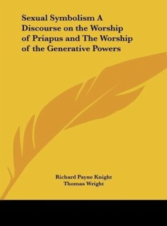 Sexual Symbolism A Discourse on the Worship of Priapus and The Worship of the Generative Powers