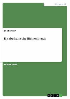 Elisabethanische Bühnenpraxis - Forster, Eva