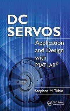 DC Servos: Application and Design with Matlab(r) - Tobin, Stephen M.