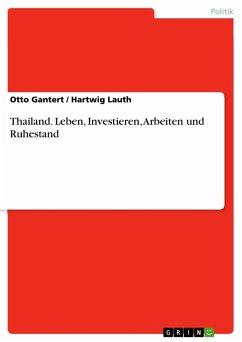 Thailand. Leben, Investieren, Arbeiten und Ruhestand - Gantert, OttoLauth, Hartwig