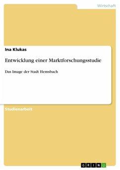 Entwicklung einer Marktforschungsstudie - Klukas, Ina