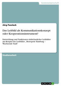 Das Leitbild als Kommunikationskonzept oder Kooperationsinstrument? - Passlack, Jörg