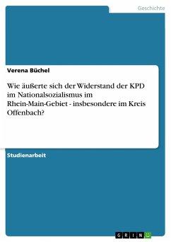 Wie äußerte sich der Widerstand der KPD im Nationalsozialismus im Rhein-Main-Gebiet - insbesondere im Kreis Offenbach? - Büchel, Verena