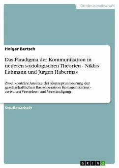 Das Paradigma der Kommunikation in neueren soziologischen Theorien - Niklas Luhmann und Jürgen Habermas - Bertsch, Holger