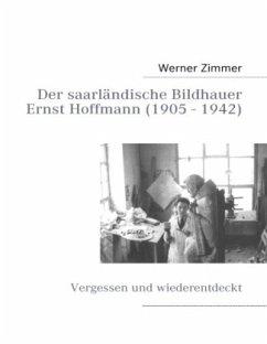Der saarländische Bildhauer Ernst Hoffmann - Zimmer, Werner