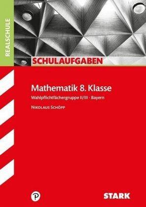 schulaufgaben realschule bayern mathematik 8 klasse gruppe ii iii von nikolaus sch pp. Black Bedroom Furniture Sets. Home Design Ideas