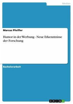 Humor in der Werbung - Neue Erkenntnisse der Forschung - Pfeiffer, Marcus