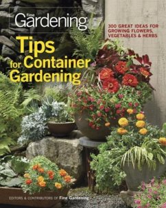 Tips for Container Gardening: 300 Great Ideas for Growing Flowers, Vegetables & Herbs - Editors of Fine Gardening