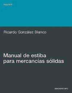 Manual de Estiba Para Mercancias S Lidas - Gonzalez Blanco, Ricardo Gonz Lez Blanco, Ricardo